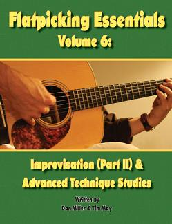 Flatpicking Essentials Volume 6: Improvisation (Part II) & Advanced Technique Studies